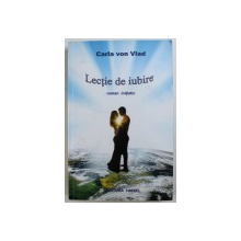 LECTIE DE IUBIRE  - roman initiatic de CARLA VON VLAD , 2009