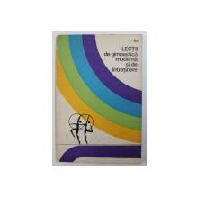 LECTII DE GIMNASTICA MODERNA SI DE INTRETINERE de I. JIPA , 1974