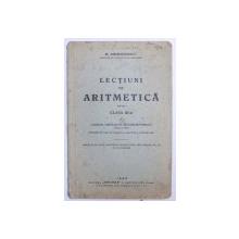 LECTIUNI DE ARITMETICA PENTRU CLASA III - A LICEELOR , GIMNAZIILOR , SCOALELOR NORMALE ( BAETI SI FETE ) de M. GHERMANESCU , 1929