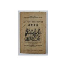 LECTURI GEOGRAFICE - ASIA PENTRU SCOLILE SECUNDARE CURS INFERIOR  de VIRGIL HILT , 1927