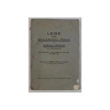 LEGE PENTRU INVATAMANTUL PRIMAR SI NORMAL PRIMAR AL STATULUI  - DIN IULIE 1924 , CU TOATE MODIFICARILE ADUSE PANA LA 5 APRILIE 1937 , editie ingrijita de IORDAN I. TACU , 1937