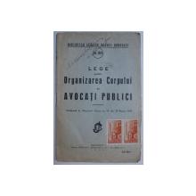 LEGE PENTRU  ORGANIZAREA CORPULUI DE AVOCATI PUBLICI , MARTIE , 1939