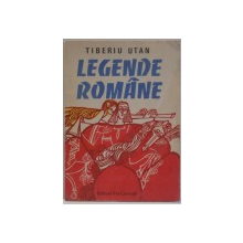 LEGENDE ROMANE de TIBERIU UTAN , ILUSTRATII de GENOVEVA GEORGESCU SI MIHAI GHEROGHE , 1985