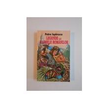 LEGENDE SAU BASMELE ROMANILOR de PETRE ISPIRESCU , 1984