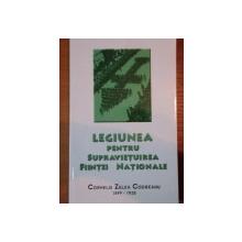 LEGIUNEA PENTRU SUPRAVIETUIREA  FIINTEI NATIONALE- CORNELIU ZELEA CODREANU 1899-1938