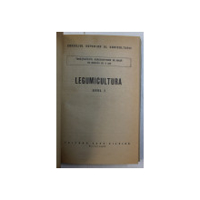 LEGUMICULTURA , ANUL I - PENTRU INVATAMANTUL AGROZOOTEHNIC DE MASA CU DURATA DE 3 ANI , 1962