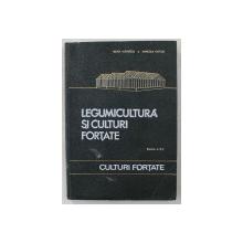 LEGUMICULTURA SI CULTURI FORTATE , PARTEA A II - a , CULTURI FORTATE de BUJOR MANESCU si MARCELA NISTOR , 1966