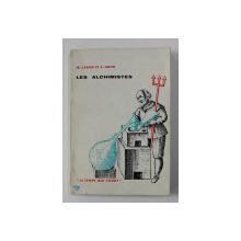 LES ALCHMISTES par M. CARON et S. HUTIN , 1959 , PREZINTA MICI SUBLINIERI SI INSEMNARI CU CREIONUL *