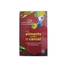 LES ALIMENTS CONTRE LE CANCER  - LA PREVENTION DU CANCER PAR L ' ALIMENTATION par DENIS GINGRAS et RICHARD BELIVEAU , 2009