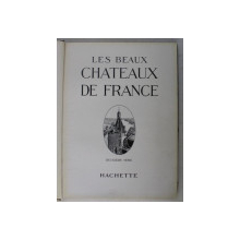 LES BEAUX CHATEAUX DE FRANCE , DEUXIEME SERIE , 1930