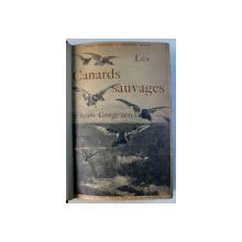 LES CANARDS SAUVAGES ET LEUR CONGENERES par LOUIS TERNIER et FERNAND MASSE , EDITIE DE INCEPUT DE SECOL XX