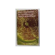 LES CONDITIONS DE L' ESPRIT SCIENTIFIQUE par JEAN FOURASTIE , 1966