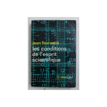 LES CONDITIONS DE L ' ESPRIT SCIENTIFIQUE par JEAN FOURASTIE , 1970