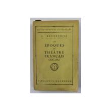 LES EPOQUES DU THEATRE FRANCAIS 1636 - 1850 par F. BRUNETIERE , EDITIE INTERBELICA