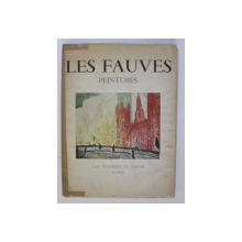 LES FAUVES  - PEINTURES , CATALOG CU 16 REPRODUCERI , EDITIE INTERBELICA