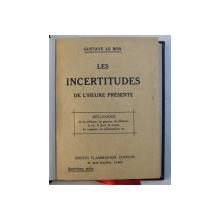 LES INCERTITUDES DE L ' HEURE PRESENTE  - REFLEXIONS SUR LA POLITIQUE ...LES PHILOSOPHIES par GUSTAVE LE BON , 1923