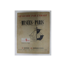 LES MUSEES DE PARIS PRESENTES PAR LEURS CONSERVATEURS , 48 NOTICES , 60 REPRODUCTION , EDITIE INTERBELICA