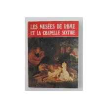 LES MUSEES DE ROME ET LA CHAPELLE SIXTINE par MARIA VITTORIA BRUGNOLI PACE ...JOSELITA RASPI SERRA , 1976