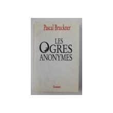 LES OGRES ANONYMES  suivi de L 'EFFACEUR par PASCAL BRUCKNER , 1998