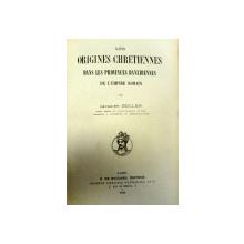 LES ORIGINES CHRETIENNES DANS LES PROVINCES DANUBIENNES DE L'EMPIRE ROMAIN  - JACQUES ZEILLER   - PARIS 1918