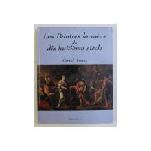 LES PEINTRES LORRAINS DU DIX-HUITIEME SIECLE par GERARD VOREAUX , 1998