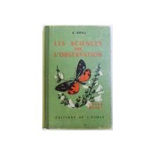 LES SCIENCES PAE L ' OBSERVATION pour COURS MOYEN et COURS SUPERIEUR  par C. GRILL , 1957