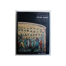 LES TABERNACLES OECUMENIQUES DE PETRU RARES ET LEUR MODELE CELESTE  par SORIN DUMITRESCU , 2003 , DEDICATIE*