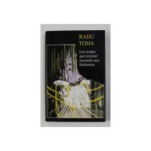 LES TEMPS QUI COURENT RACONTES AUX LITTERAIRES . LA COMMUNICATION  par RADU TOMA , 2000