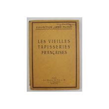LES VIEILLES TAPISSERIES FRANCAISES par FLORENT FELS , CINQUANTE ET UNE ILLUSTRATIONS , 1924
