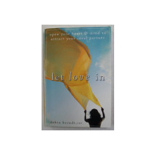 LET LOVE IN - OPEN YOUR HEART and MIND TO ATTRACT YOUR IDEAL PARTNER by DEBRA BERNDT , 2010