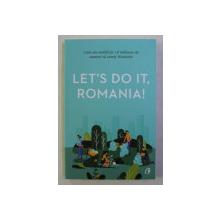 LET' S DO IT , ROMANIA ! . CUM AM MOBILIZAT 1.8 MILIOANE DE OAMENI SA CURETE ROMANIA de ANCA VANCU , 2019