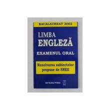 LIMBA ENGLEZA - EXAMENUL ORAL - REZOLVAREA SUBIECTELOR PROPUSE DE SNEE , BACALAUREAT 2002