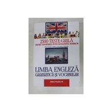 LIMBA ENGLEZA - GRAMATICA SI VOCABULAR - 2500 TESTE - GRILA PENTRU ADMITEREA IN INVATAMANTUL SUPERIOR de PETRONELA COLBEA si NICOLETA DANILA , 2017