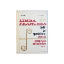 LIMBA FRANCEZA  - TEXTE DE SPECIALITATE CONSTRUCTII  , VOL. IV de LILI CHIRVAI ..OCTAVIA FENESAN ,1968