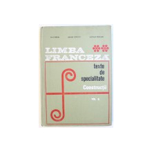 LIMBA FRANCEZA  - TEXTE DE SPECIALITATE PENTRU INSTITUTELE POLITEHNICE , VOL. IV de ION CLIMER si A . I. TZUREA ,1968