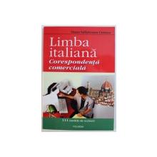 LIMBA ITALIANA  - CORESPONDENTA COMERCIALA- 111 MODELE DE SCRISORI de OANA SALISTEANU CRISTEA , 2004