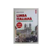 LIMBA ITALIANA , EXERCITII DE GRAMATICA SI VOCABULAR de MIRELA AIOANE , 2005