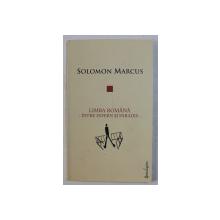 LIMBA ROMANA - INTRE INFERN SI PARADIS - de SOLOMON MARCUS , 2014