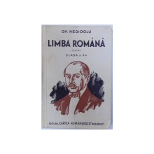 LIMBA ROMANA PENTRU CLASA A 3 -A , GIMNAZII  SI LICEE DE BAETI SI FETE , SCOLI NORMALE , SEMINARII , ETC . de GH. NEDIOGLU , 1938