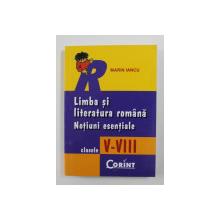 LIMBA SI LITERATURA ROMANA - NOTIUNI ESENTIALE , CLASELE V - VIII , MIC MEMORATOR de MARIN IANCU , 2005