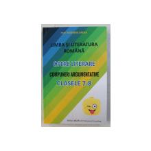 LIMBA SI LITERATURA ROMANA - OPERE LITERARE , COMPUNERI ARGUMENTATIVE , CLASELE 7-8 de MARIANA BADEA
