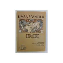 LIMBA SPANIOLA VOL. II - GRAMATICA , LECTURA SI COMUNICARE de MIRCEA DORU BRANZA , MIANDA CIOBA , 2011
