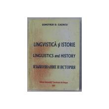 LINGVISTICA SI ISTORIE de DIMITRIE D. CAZACU , 2007