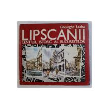 LIPSCANI - CENTRUL ISTORIC AL BUCURESTILOR de GHEORGHE LEAHU , 1993 , DEDICATIE*