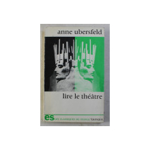 LIRE LE THEATRE par ANNE UBERSFELD , 1978 PREZINTA SUBLINIERI IN TEXT*