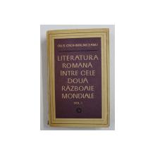 LITERATURA ROMANA INTRE CELE DOUA RAZBOAIE MONDIALE DE OV . S . CROHMALNICEANU , VOLUMUL I , 1972 , *DEDICATIE