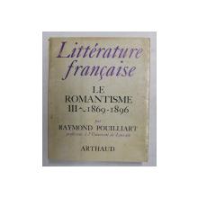 LITTERATURE FRANCAISE  VOLUMUL  14 - LE ROMANTISME - VOL. III - 1869 - 1896 par RAYMOND POUILLIART , 1968