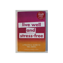 LIVE WELL AND STRESS - FREE - A PRACTICAL GUIDE TO WELL - BEING by PATRICIA FURNESS SMITH , 2018