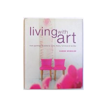 LIVING WITH ART  - FROMA PAINTINGS & ORINTS TO WALLS , FLOORS , FURNITURE & TEXTILES by KAREN WHEELER , 2000