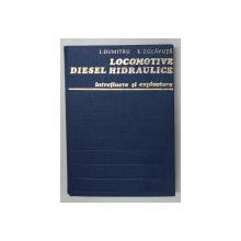 LOCOMOTIVE DIESEL HIDRAULICE , INTRETINERE SI EXPLOATARE de I.DUMITRU , E.ZGLAVAUTA , 1979